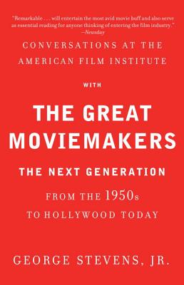 Conversations at the American Film Institute With the Great Moviemakers By Stevens, George, Jr.