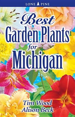Best Garden Plants For Michigan By Wood, Tim/ Beck, Alison
